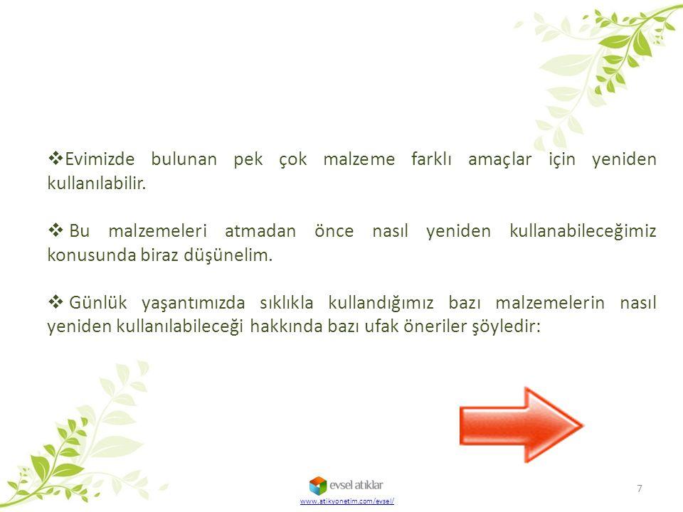 www.atikyonetim.com/evsel/  Evimizde bulunan pek çok malzeme farklı amaçlar için yeniden kullanılabilir.  Bu malzemeleri atmadan önce nasıl yeniden