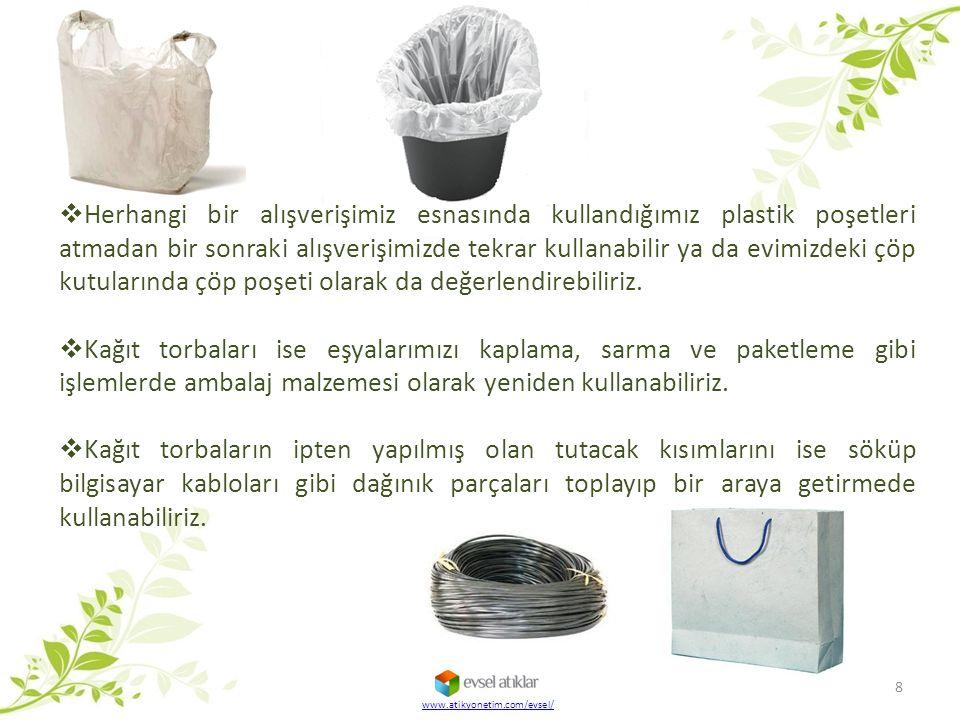 www.atikyonetim.com/evsel/ 8  Herhangi bir alışverişimiz esnasında kullandığımız plastik poşetleri atmadan bir sonraki alışverişimizde tekrar kullana