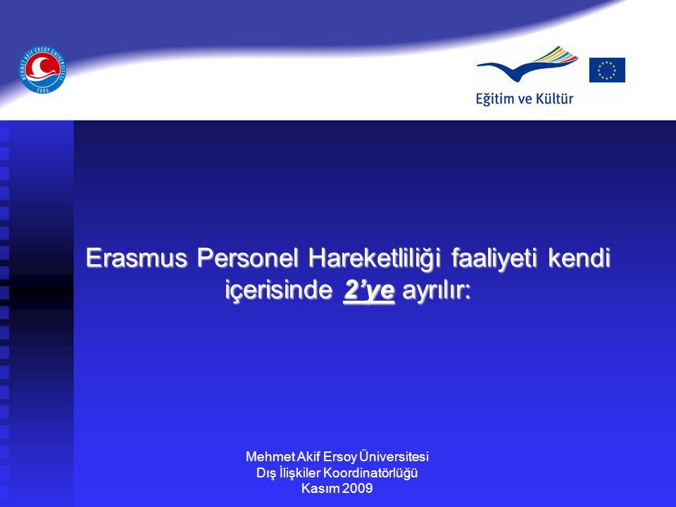 Erasmus Personel Hareketliliği faaliyeti kendi içerisinde 2'ye ayrılır: Mehmet Akif Ersoy Üniversitesi Dış İlişkiler Koordinatörlüğü Kasım 2009