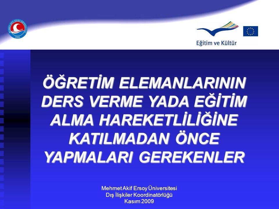 ÖĞRETİM ELEMANLARININ DERS VERME YADA EĞİTİM ALMA HAREKETLİLİĞİNE KATILMADAN ÖNCE YAPMALARI GEREKENLER Mehmet Akif Ersoy Üniversitesi Dış İlişkiler Ko