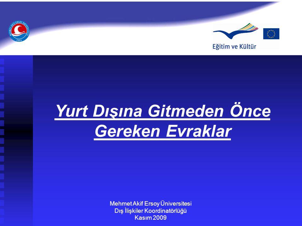 Yurt Dışına Gitmeden Önce Gereken Evraklar Mehmet Akif Ersoy Üniversitesi Dış İlişkiler Koordinatörlüğü Kasım 2009
