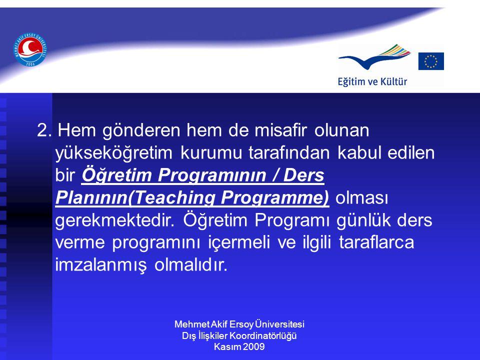 Mehmet Akif Ersoy Üniversitesi Dış İlişkiler Koordinatörlüğü Kasım 2009 2. Hem gönderen hem de misafir olunan yükseköğretim kurumu tarafından kabul ed