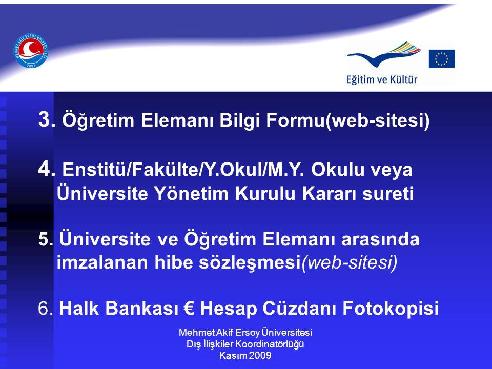 3. Öğretim Elemanı Bilgi Formu(web-sitesi) 4. Enstitü/Fakülte/Y.Okul/M.Y. Okulu veya Üniversite Yönetim Kurulu Kararı sureti 5. Üniversite ve Öğretim