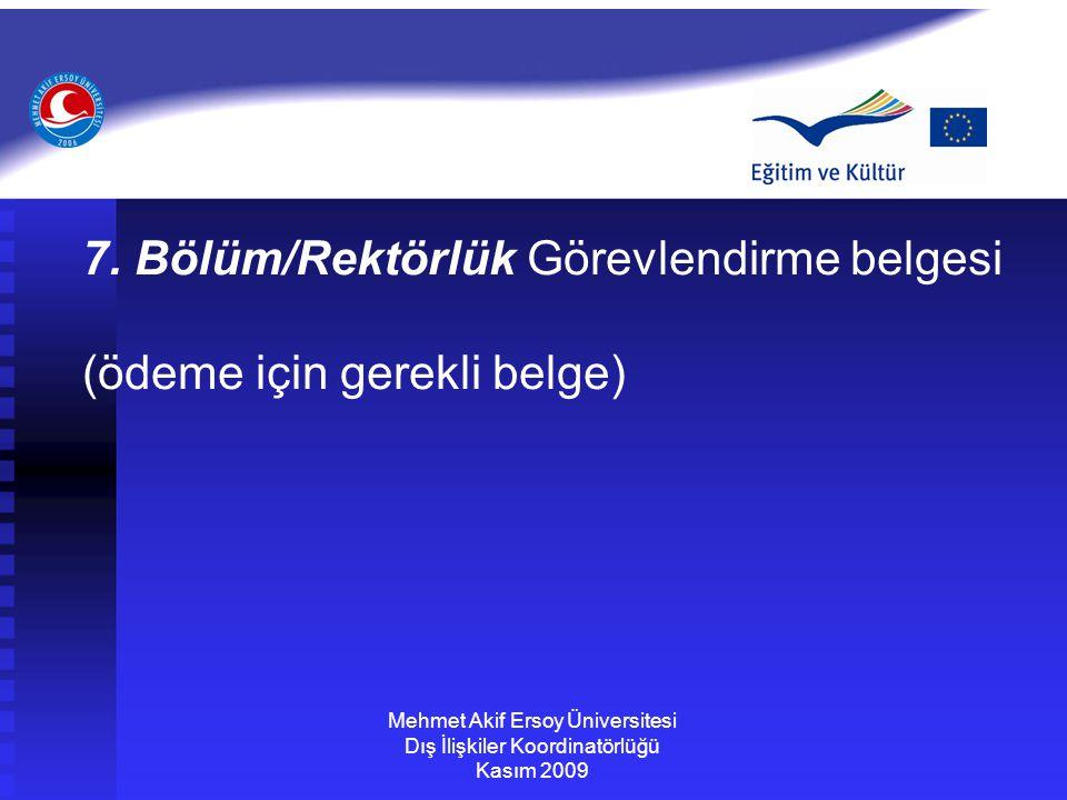 7. Bölüm/Rektörlük Görevlendirme belgesi (ödeme için gerekli belge) Mehmet Akif Ersoy Üniversitesi Dış İlişkiler Koordinatörlüğü Kasım 2009