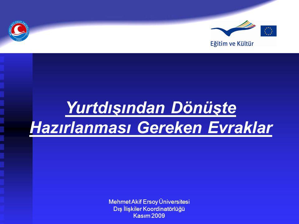 Yurtdışından Dönüşte Hazırlanması Gereken Evraklar Mehmet Akif Ersoy Üniversitesi Dış İlişkiler Koordinatörlüğü Kasım 2009