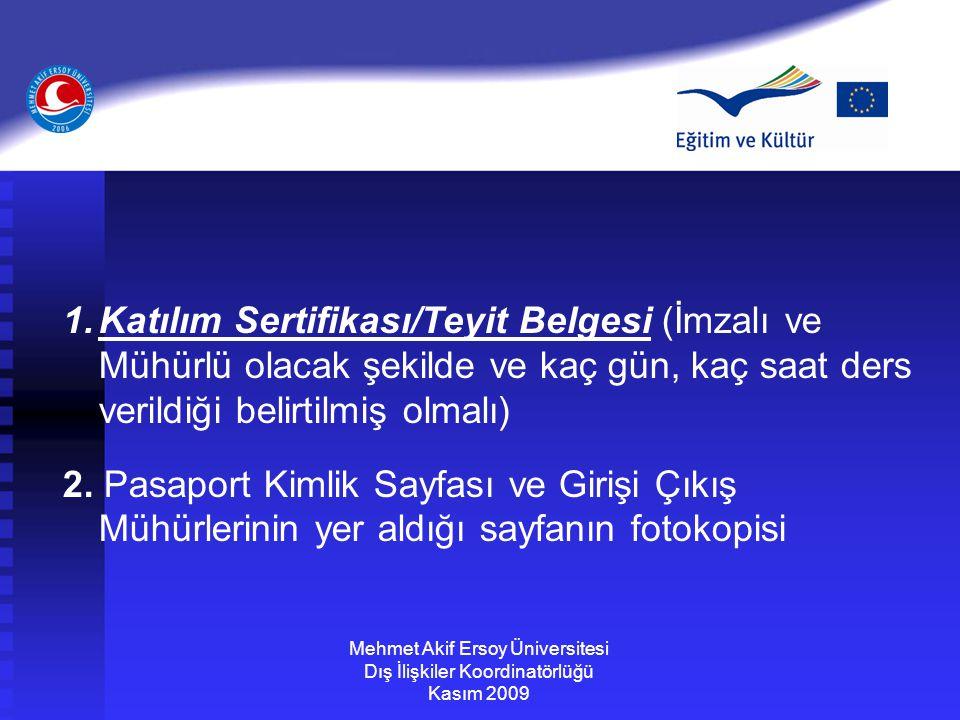 Mehmet Akif Ersoy Üniversitesi Dış İlişkiler Koordinatörlüğü Kasım 2009 1.Katılım Sertifikası/Teyit Belgesi (İmzalı ve Mühürlü olacak şekilde ve kaç g