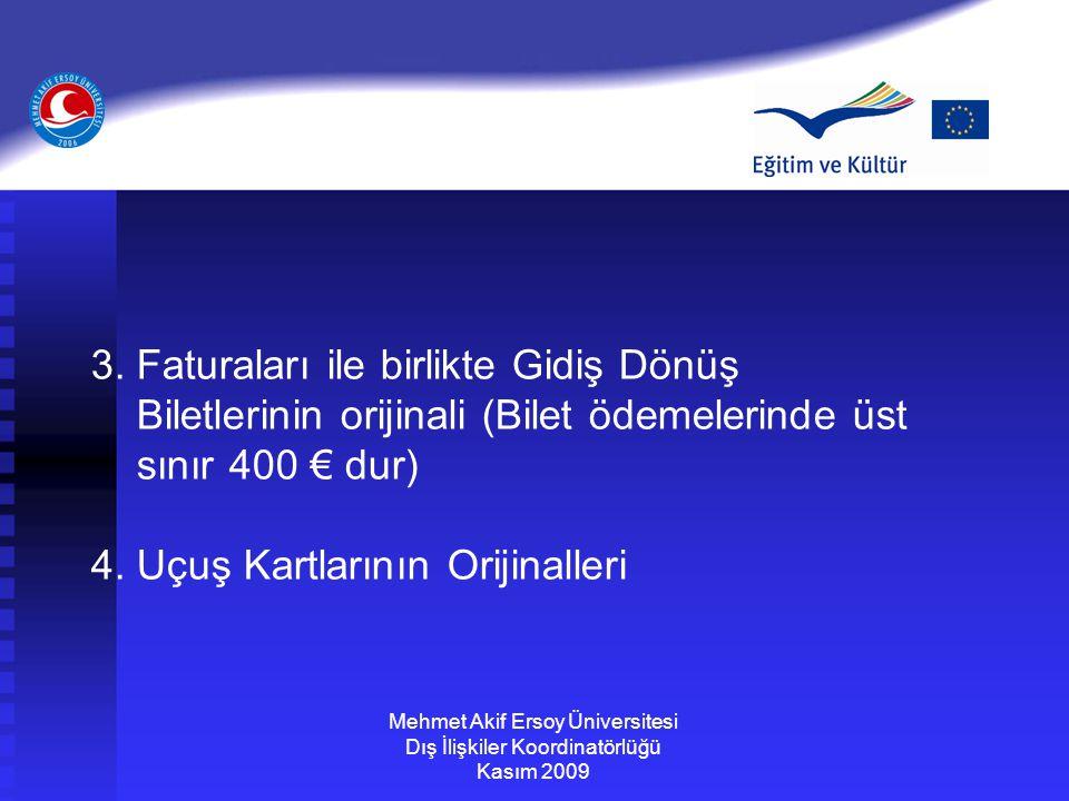 Mehmet Akif Ersoy Üniversitesi Dış İlişkiler Koordinatörlüğü Kasım 2009 3. Faturaları ile birlikte Gidiş Dönüş Biletlerinin orijinali (Bilet ödemeleri