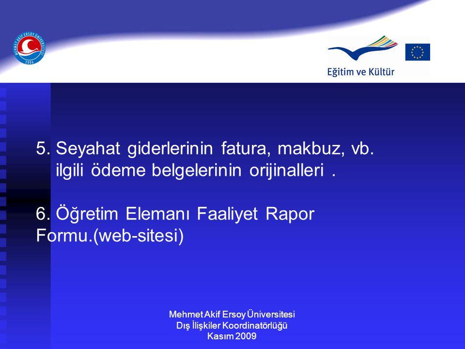 Mehmet Akif Ersoy Üniversitesi Dış İlişkiler Koordinatörlüğü Kasım 2009 5. Seyahat giderlerinin fatura, makbuz, vb. ilgili ödeme belgelerinin orijinal