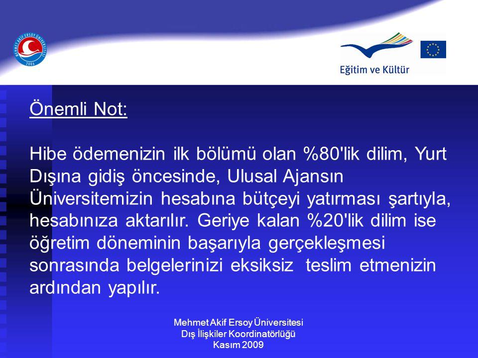 Mehmet Akif Ersoy Üniversitesi Dış İlişkiler Koordinatörlüğü Kasım 2009 Önemli Not: Hibe ödemenizin ilk bölümü olan %80'lik dilim, Yurt Dışına gidiş ö