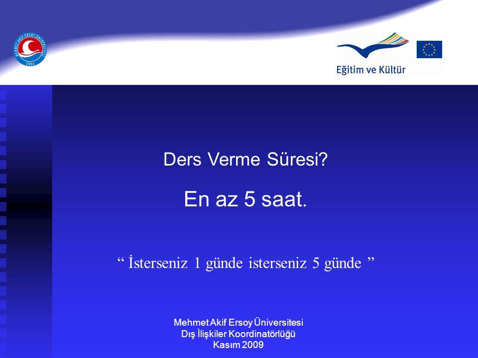 """Ders Verme Süresi? En az 5 saat. """" İsterseniz 1 günde isterseniz 5 günde """" Mehmet Akif Ersoy Üniversitesi Dış İlişkiler Koordinatörlüğü Kasım 2009"""