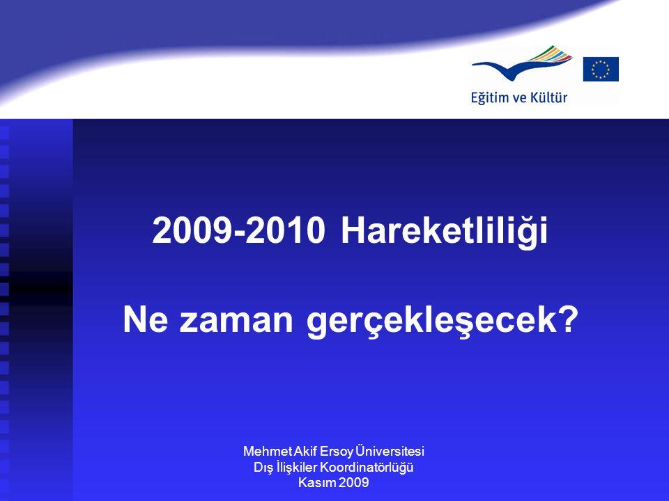 2009-2010 Hareketliliği Ne zaman gerçekleşecek? Mehmet Akif Ersoy Üniversitesi Dış İlişkiler Koordinatörlüğü Kasım 2009