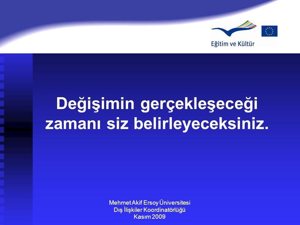 Değişimin gerçekleşeceği zamanı siz belirleyeceksiniz. Mehmet Akif Ersoy Üniversitesi Dış İlişkiler Koordinatörlüğü Kasım 2009