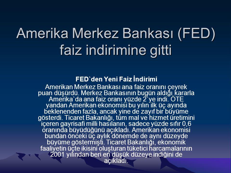 Amerika Merkez Bankası (FED) faiz indirimine gitti FED`den Yeni Faiz İndirimi Amerikan Merkez Bankası ana faiz oranını çeyrek puan düşürdü. Merkez Ban