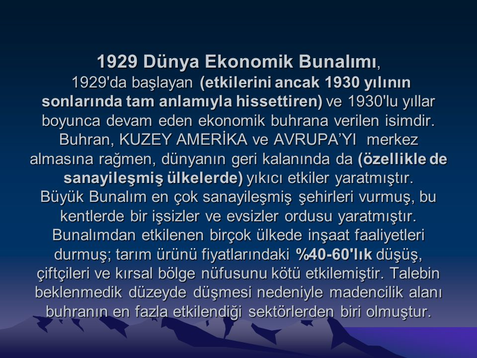 1929 Dünya Ekonomik Bunalımı, 1929'da başlayan (etkilerini ancak 1930 yılının sonlarında tam anlamıyla hissettiren) ve 1930'lu yıllar boyunca devam ed