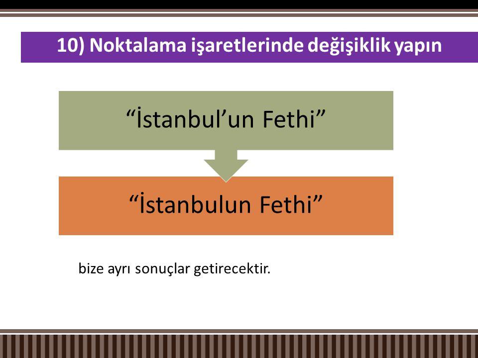 """bize ayrı sonuçlar getirecektir. 10) Noktalama işaretlerinde değişiklik yapın """"İstanbulun Fethi"""" """"İstanbul'un Fethi"""""""