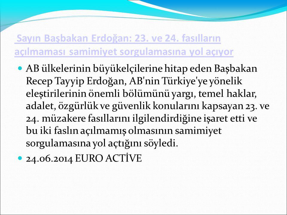 Sayın Başbakan Erdoğan: 23. ve 24. fasılların açılmaması samimiyet sorgulamasına yol açıyor AB ülkelerinin büyükelçilerine hitap eden Başbakan Recep T
