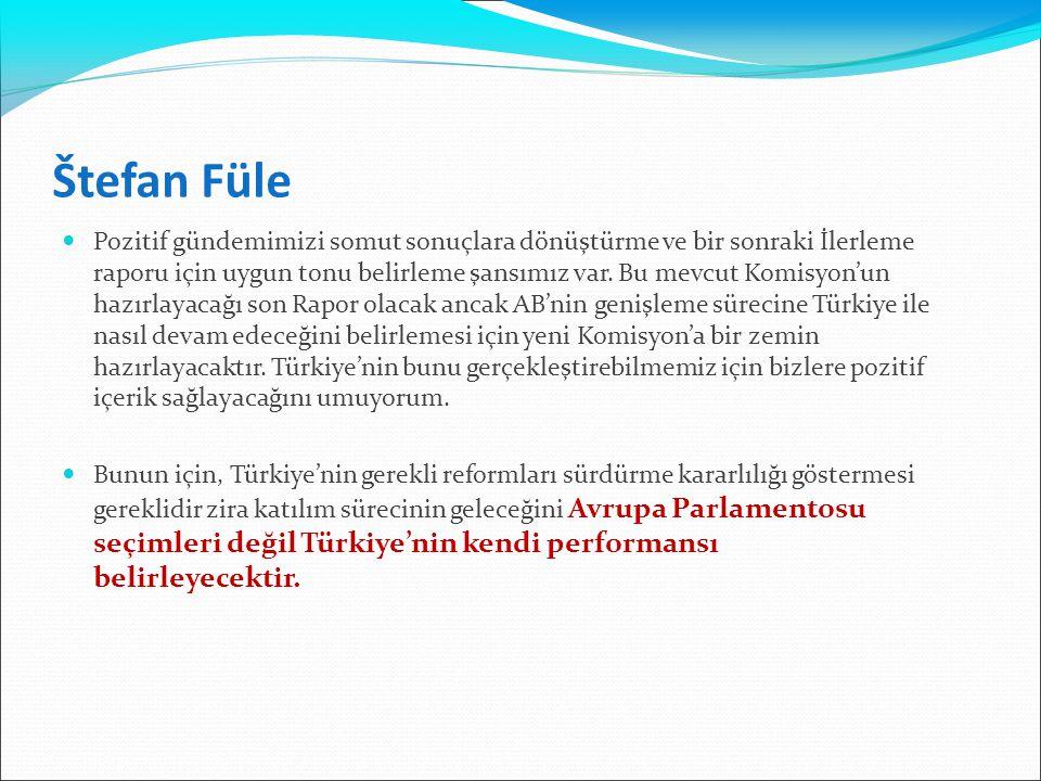 Štefan Füle Pozitif gündemimizi somut sonuçlara dönüştürme ve bir sonraki İlerleme raporu için uygun tonu belirleme şansımız var. Bu mevcut Komisyon'u