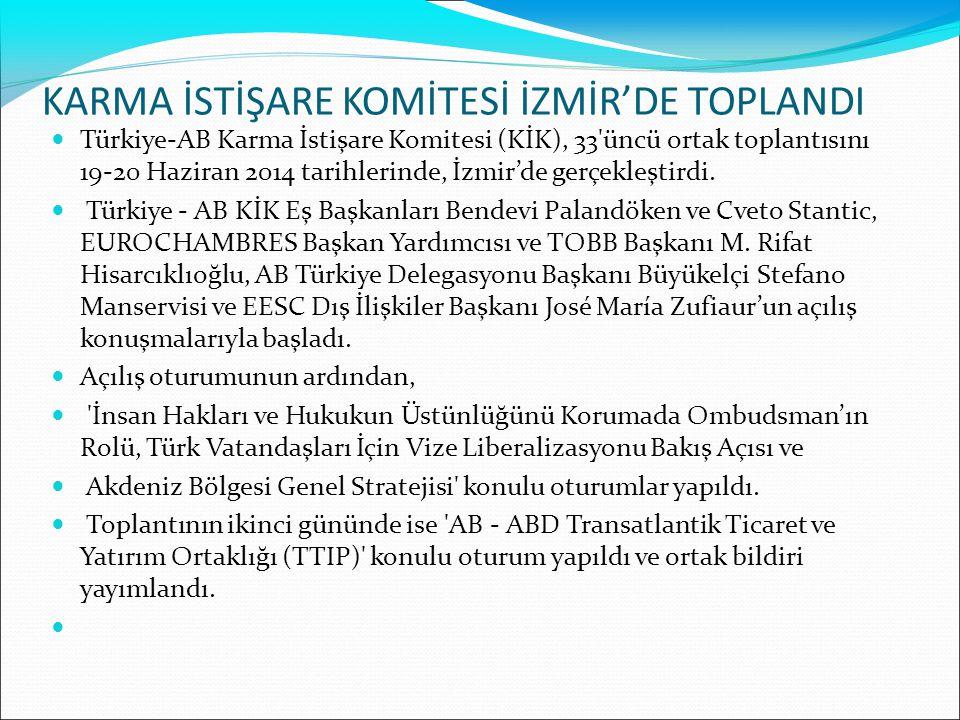 KARMA İSTİŞARE KOMİTESİ İZMİR'DE TOPLANDI Türkiye-AB Karma İstişare Komitesi (KİK), 33'üncü ortak toplantısını 19-20 Haziran 2014 tarihlerinde, İzmir'