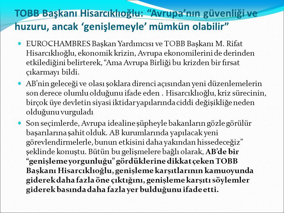 """TOBB Başkanı Hisarcıklıoğlu: """"Avrupa'nın güvenliği ve huzuru, ancak 'genişlemeyle' mümkün olabilir"""" EUROCHAMBRES Başkan Yardımcısı ve TOBB Başkanı M."""