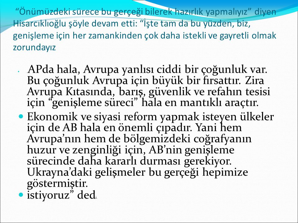 """""""Önümüzdeki sürece bu gerçeği bilerek hazırlık yapmalıyız"""" diyen Hisarcıklıoğlu şöyle devam etti: """"İşte tam da bu yüzden, biz, genişleme için her zama"""