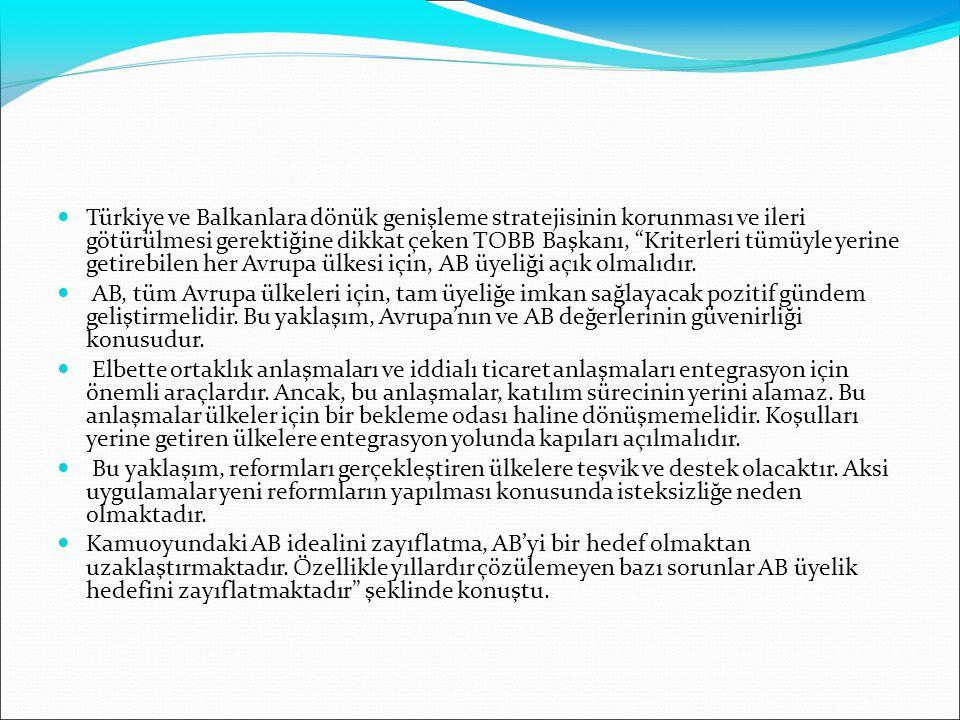 """Türkiye ve Balkanlara dönük genişleme stratejisinin korunması ve ileri götürülmesi gerektiğine dikkat çeken TOBB Başkanı, """"Kriterleri tümüyle yerine g"""