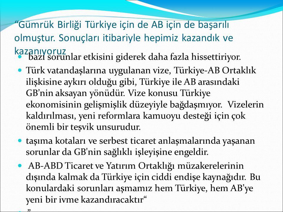 """""""Gümrük Birliği Türkiye için de AB için de başarılı olmuştur. Sonuçları itibariyle hepimiz kazandık ve kazanıyoruz bazı sorunlar etkisini giderek daha"""