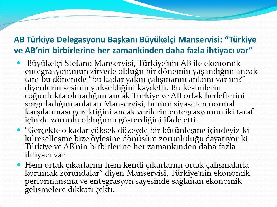 """AB Türkiye Delegasyonu Başkanı Büyükelçi Manservisi: """"Türkiye ve AB'nin birbirlerine her zamankinden daha fazla ihtiyacı var"""" Büyükelçi Stefano Manser"""