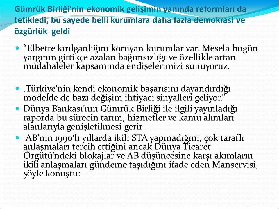 """Gümrük Birliği'nin ekonomik gelişimin yanında reformları da tetikledi, bu sayede belli kurumlara daha fazla demokrasi ve özgürlük geldi """"Elbette kırıl"""