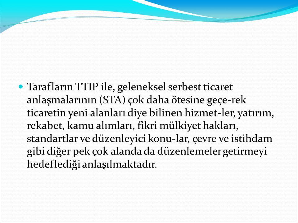 Tarafların TTIP ile, geleneksel serbest ticaret anlaşmalarının (STA) çok daha ötesine geçe-rek ticaretin yeni alanları diye bilinen hizmet-ler, yatırı