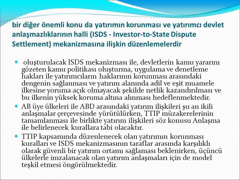 bir diğer önemli konu da yatırımın korunması ve yatırımcı devlet anlaşmazlıklarının halli (ISDS - Investor-to-State Dispute Settlement) mekanizmasına