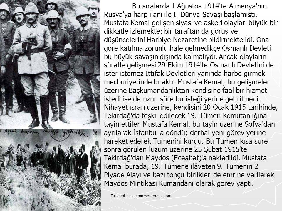 Tskvemillisavunma.wordpress.com Bu sıralarda 1 Ağustos 1914'te Almanya'nın Rusya'ya harp ilanı ile I. Dünya Savaşı başlamıştı. Mustafa Kemal gelişen s
