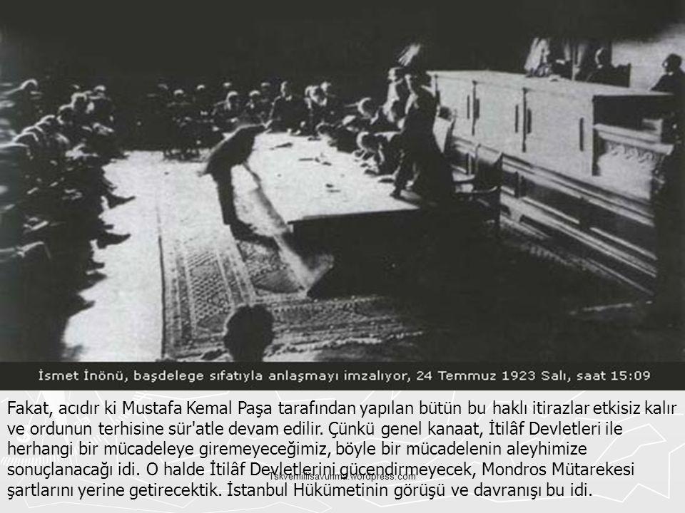 Tskvemillisavunma.wordpress.com Fakat, acıdır ki Mustafa Kemal Paşa tarafından yapılan bütün bu haklı itirazlar etkisiz kalır ve ordunun terhisine sür