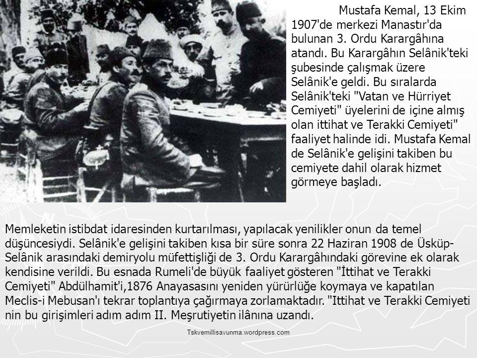 Tskvemillisavunma.wordpress.com 23 Temmuz 1908 tarihinde İkinci Meşrutiyet ilân edildiği zaman Mustafa Kemal, Kolağası rütbesiyle Selânik te askerî görevini sürdürmekte, bir yandan da İttihat ve Terakki Cemiyeti içinde çalışarak İstanbul daki siyasi gelişmeleri yakından izlemektedir.