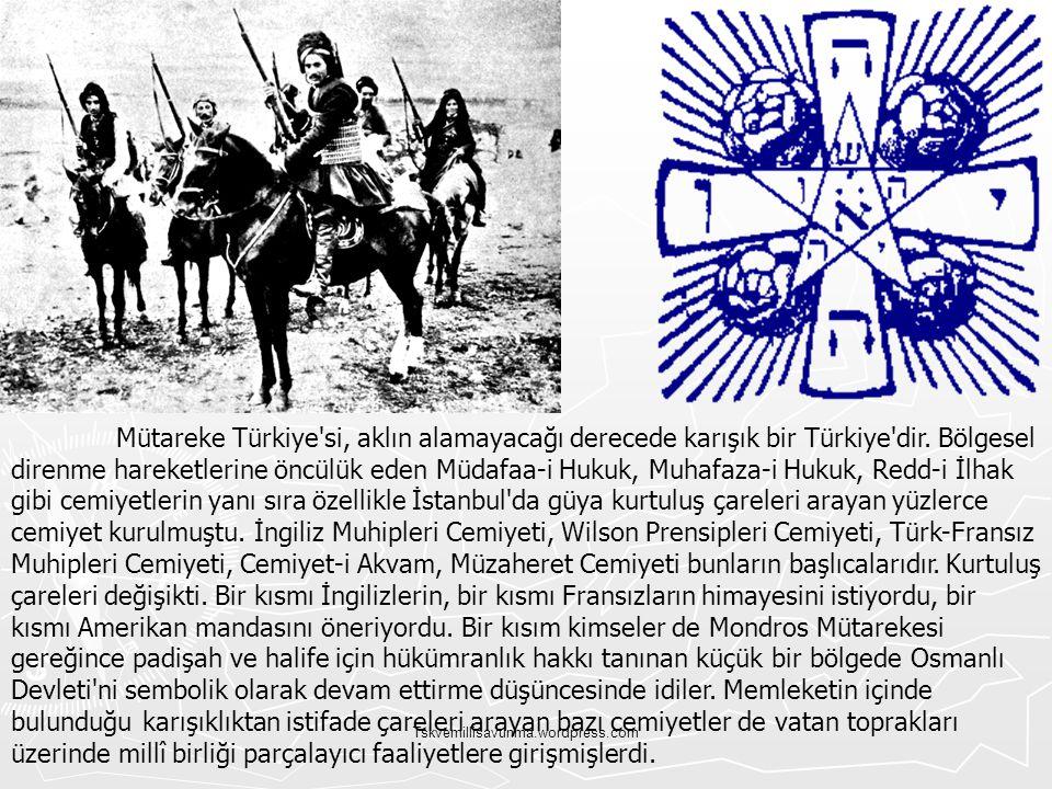 Tskvemillisavunma.wordpress.com Mütareke Türkiye'si, aklın alamayacağı derecede karışık bir Türkiye'dir. Bölgesel direnme hareketlerine öncülük eden M