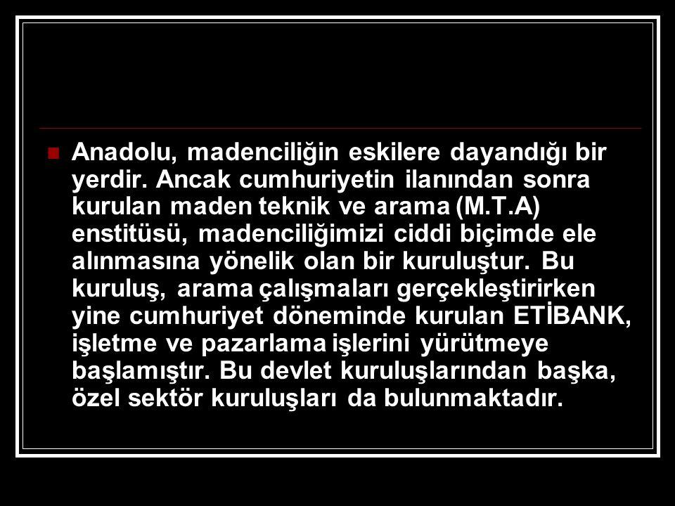 MADENLER  Türkiye madenler bakımından zengin bir ülkedir.