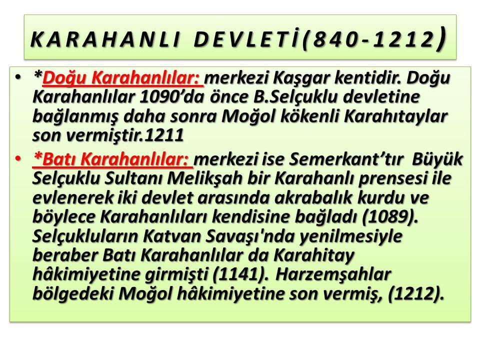 KARAHANLI DEVLETİ(840-1212 ) *Doğu Karahanlılar: merkezi Kaşgar kentidir.