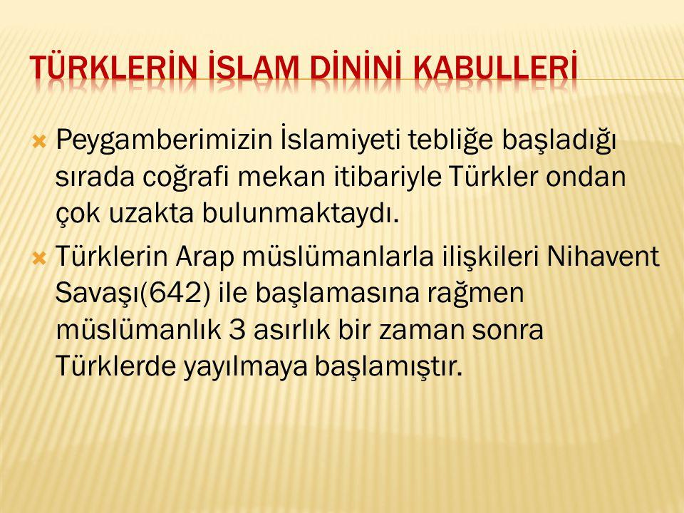  Peygamberimizin İslamiyeti tebliğe başladığı sırada coğrafi mekan itibariyle Türkler ondan çok uzakta bulunmaktaydı.  Türklerin Arap müslümanlarla