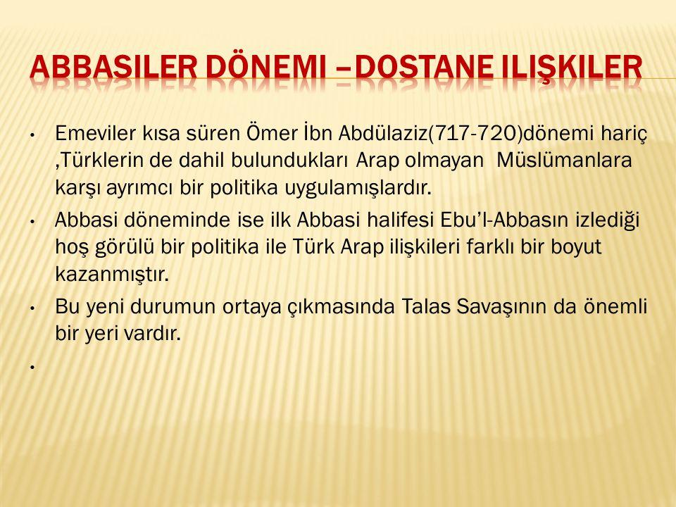 Emeviler kısa süren Ömer İbn Abdülaziz(717-720)dönemi hariç,Türklerin de dahil bulundukları Arap olmayan Müslümanlara karşı ayrımcı bir politika uygul