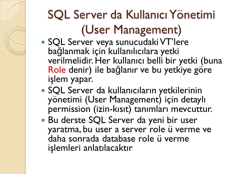 SQL Server da Kullanıcı Yönetimi (User Management) SQL Server veya sunucudaki VT'lere ba ğ lanmak için kullanılıcılara yetki verilmelidir. Her kullanı