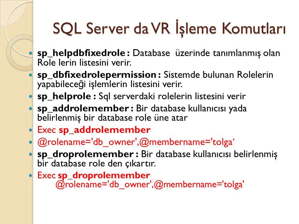 SQL Server da VR İ şleme Komutları sp_helpdbfixedrole : Database üzerinde tanımlanmış olan Role lerin listesini verir. sp_dbfixedrolepermission : Sist