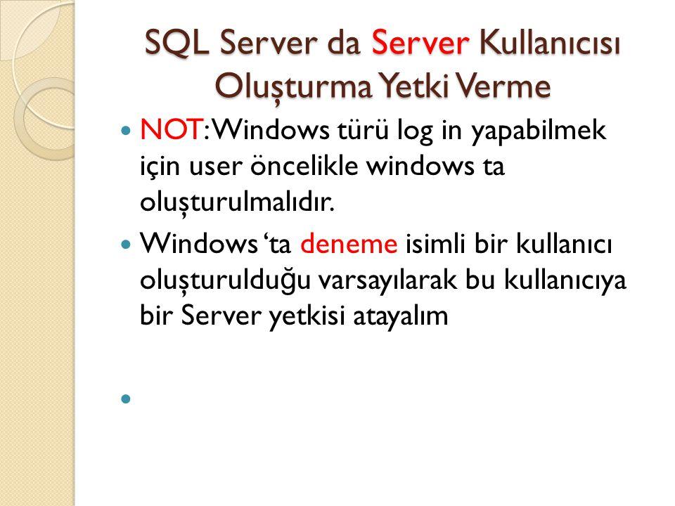 SQL Server da Server Kullanıcısı Oluşturma Yetki Verme NOT: Windows türü log in yapabilmek için user öncelikle windows ta oluşturulmalıdır. Windows 't