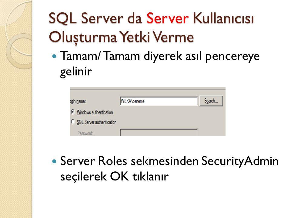 SQL Server da Server Kullanıcısı Oluşturma Yetki Verme Tamam/ Tamam diyerek asıl pencereye gelinir Server Roles sekmesinden SecurityAdmin seçilerek OK