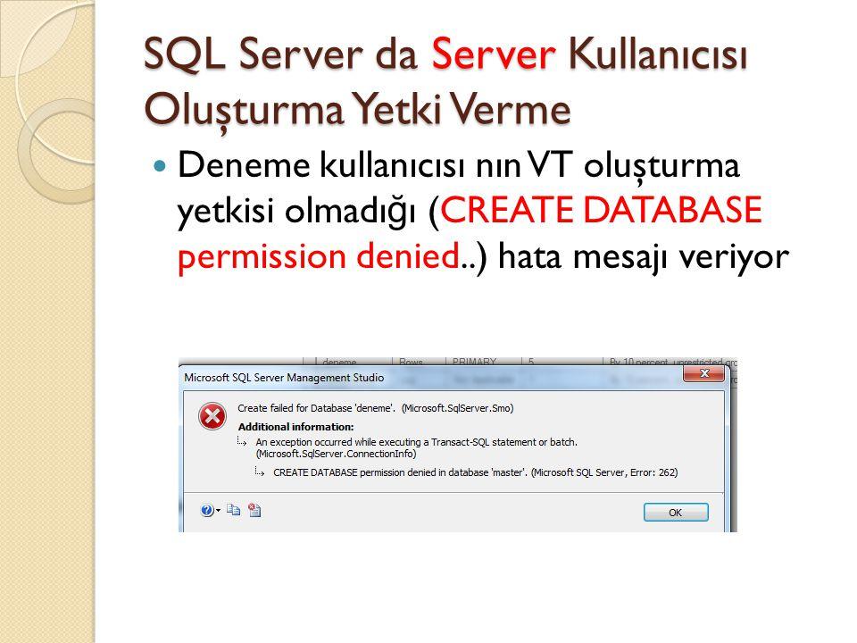 SQL Server da Server Kullanıcısı Oluşturma Yetki Verme Deneme kullanıcısı nın VT oluşturma yetkisi olmadı ğ ı (CREATE DATABASE permission denied..) ha