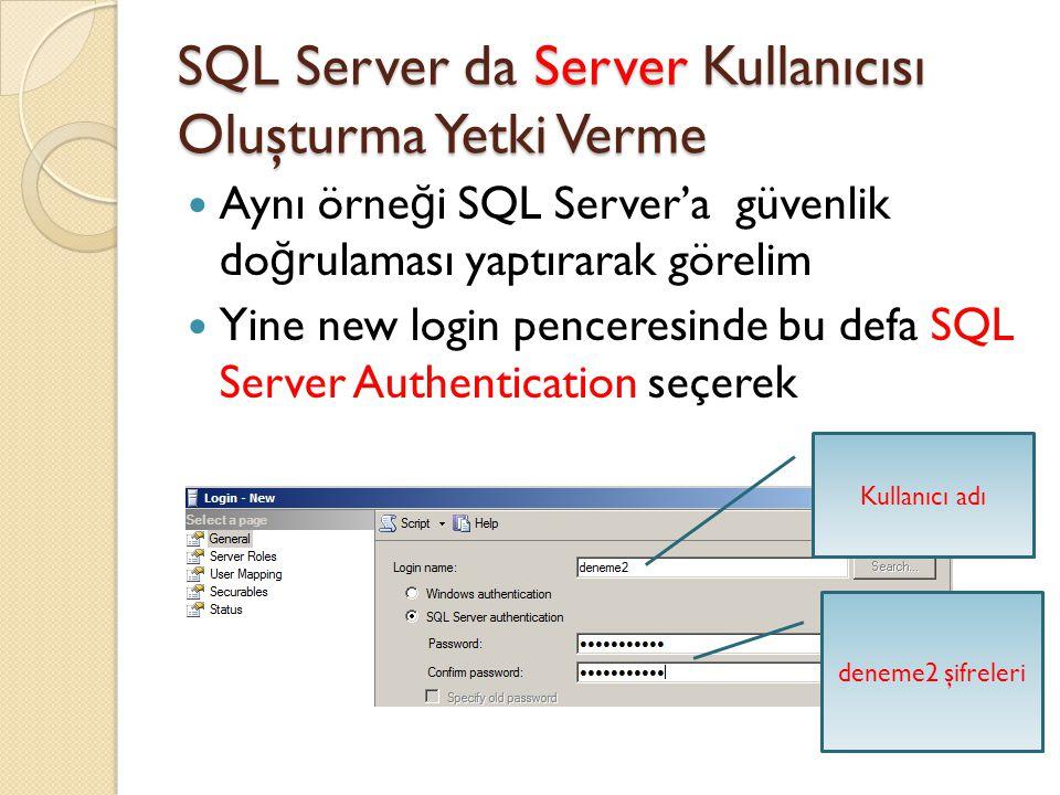 SQL Server da Server Kullanıcısı Oluşturma Yetki Verme Aynı örne ğ i SQL Server'a güvenlik do ğ rulaması yaptırarak görelim Yine new login penceresind
