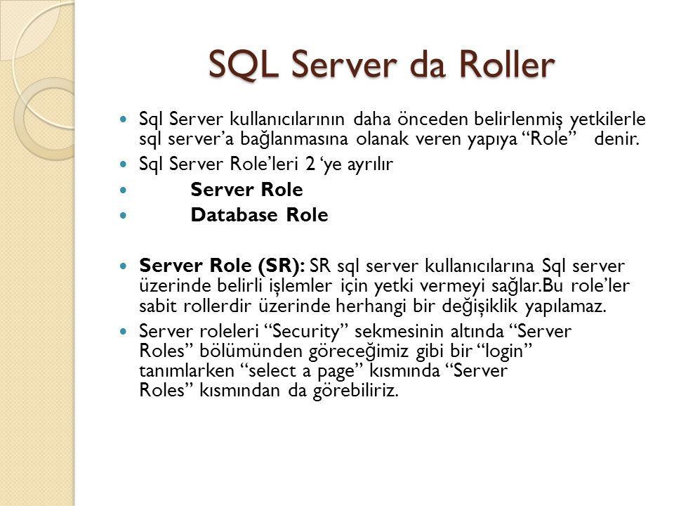 """SQL Server da Roller Sql Server kullanıcılarının daha önceden belirlenmiş yetkilerle sql server'a ba ğ lanmasına olanak veren yapıya """"Role"""" denir. Sql"""