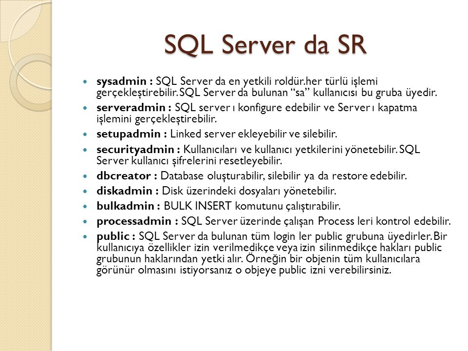 """SQL Server da SR sysadmin : SQL Server da en yetkili roldür.her türlü işlemi gerçekleştirebilir. SQL Server da bulunan """"sa"""" kullanıcısı bu gruba üyedi"""