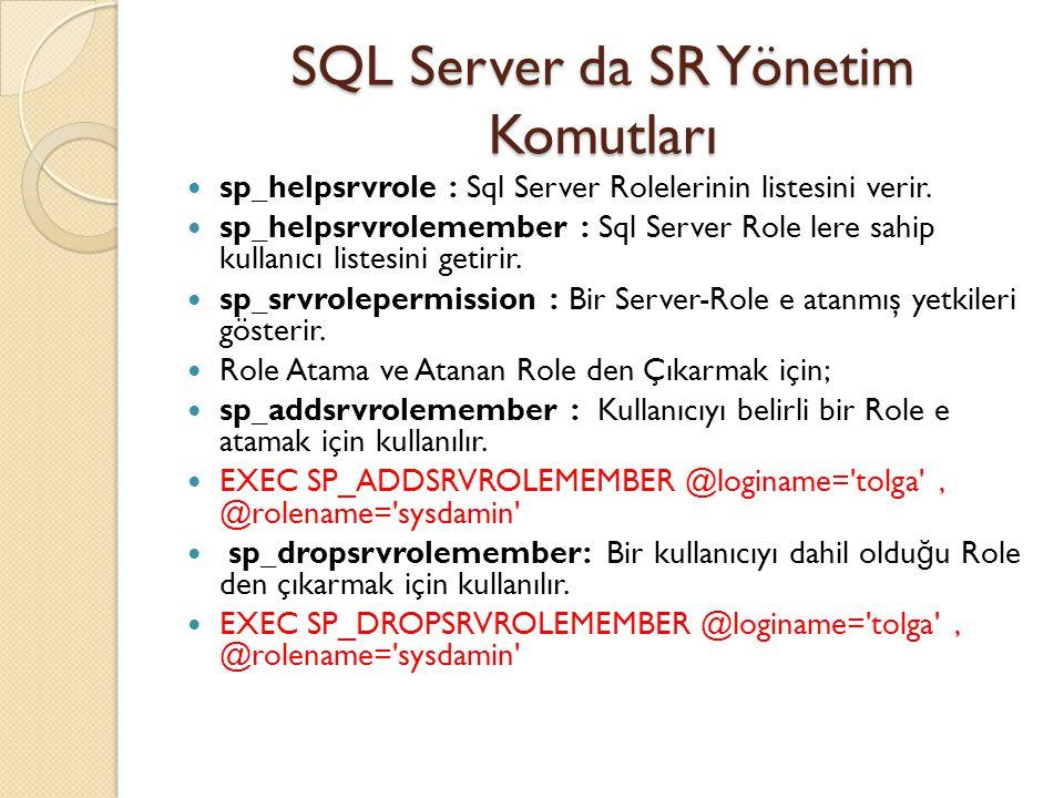 SQL Server da SR Yönetim Komutları sp_helpsrvrole : Sql Server Rolelerinin listesini verir. sp_helpsrvrolemember : Sql Server Role lere sahip kullanıc