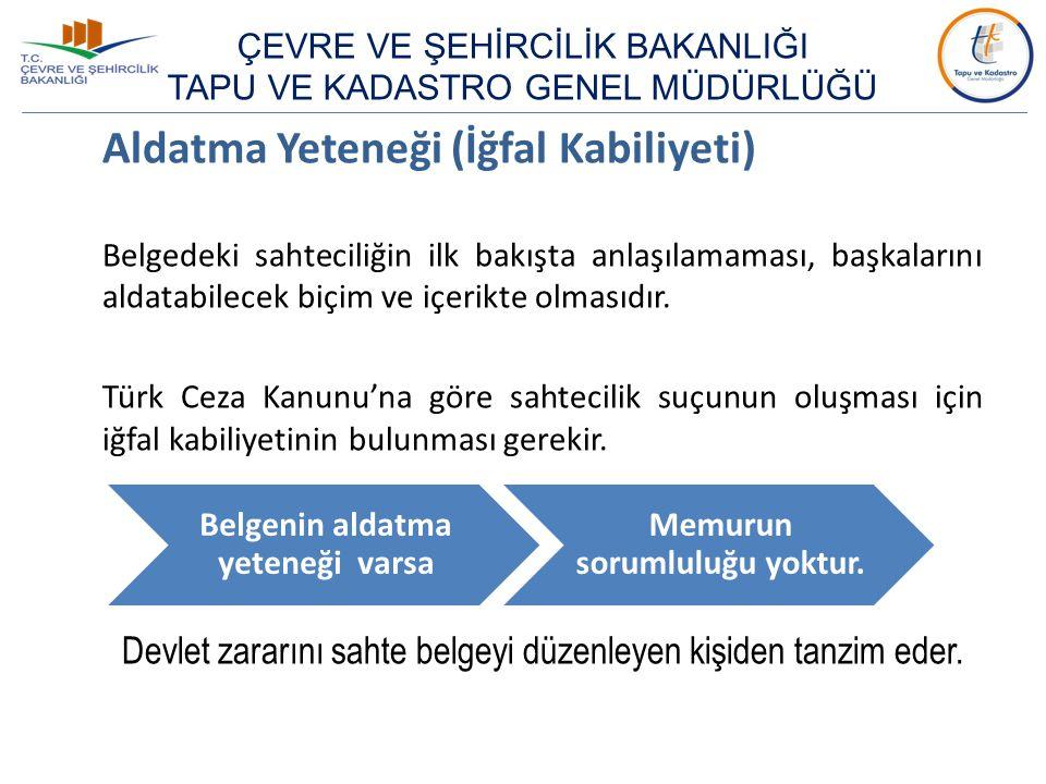 Aldatma Yeteneği (İğfal Kabiliyeti) Belgedeki sahteciliğin ilk bakışta anlaşılamaması, başkalarını aldatabilecek biçim ve içerikte olmasıdır. Türk Cez