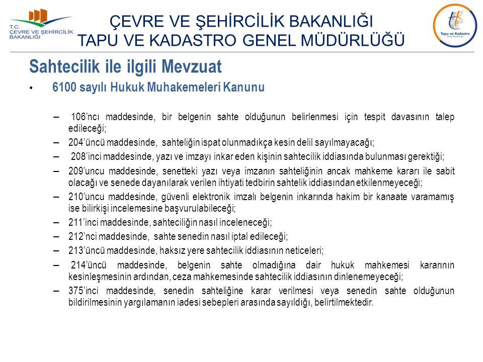 Sahtecilik ile ilgili Mevzuat 4721 sayılı Türk Medeni Kanunu – 1007'nci maddesinde, tapu sicilinin tutulmasından doğan bütün zararlardan devletin sorumlu olduğu, devletin de kusuru bulunan görevlilere rücu edeceği; – 1023'üncü maddesinde, tescile dayanarak ayni hak kazanan üçüncü kişilerin kazanımının korunacağı; – 1024'üncü maddesinde, bağlayıcı olmayan bir hukukî işleme dayanan tescilin, yolsuz olduğu ve yolsuz tescili bilen veya bilmesi gereken üçüncü kişinin bu tescile dayanamayacağı; – 1025'inci maddesinde, yolsuz tescil nedeniyle aynî hakkı zedelenen kimsenin tapu sicilinin düzeltilmesini dava edebileceği, iyiniyetli üçüncü kişilerin bu tescile dayanarak kazandıkları aynî haklar ve her türlü tazminat isteminin saklı olduğu, belirtilmektedir.