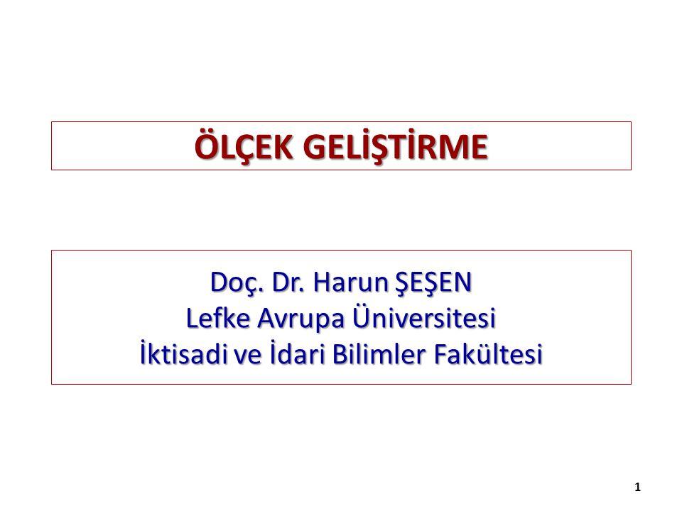 ÖLÇEK GELİŞTİRME 1 Doç. Dr. Harun ŞEŞEN Lefke Avrupa Üniversitesi İktisadi ve İdari Bilimler Fakültesi